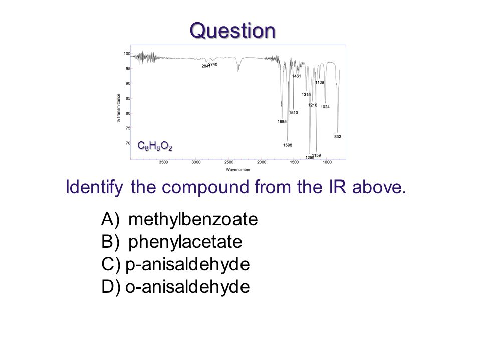 Question A)methylbenzoate B)phenylacetate C)p-anisaldehyde D)o-anisaldehyde Identify the compound from the IR above.