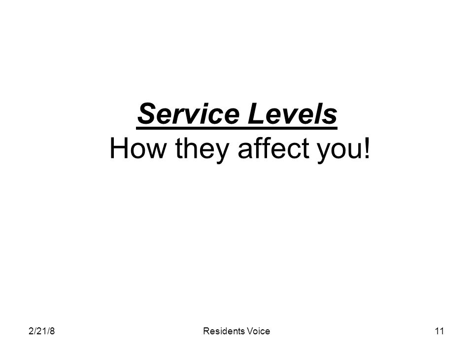 2/21/8Residents Voice11 Service Levels How they affect you!