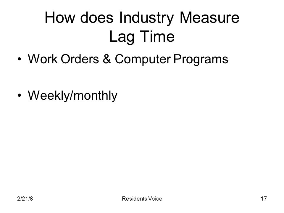 2/21/8Residents Voice17 How does Industry Measure Lag Time Work Orders & Computer Programs Weekly/monthly
