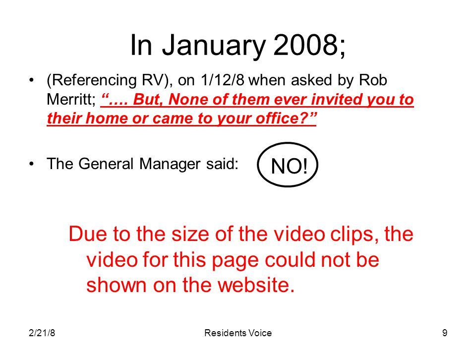 "2/21/8Residents Voice9 In January 2008; (Referencing RV), on 1/12/8 when asked by Rob Merritt; ""…. But, None of them ever invited you to their home or"
