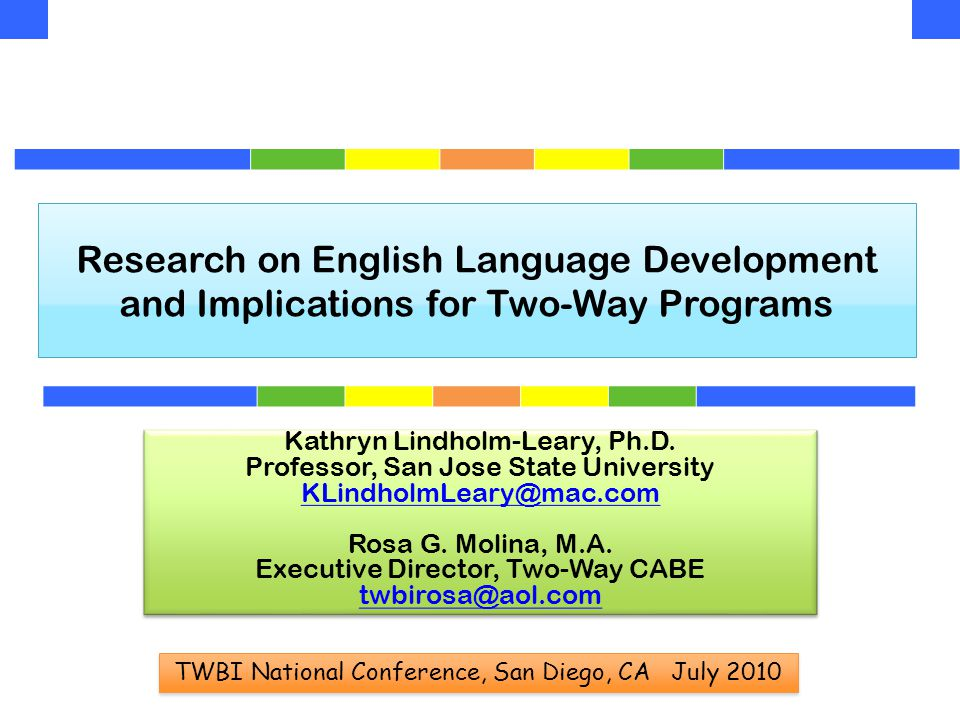 Research on English Language Development and Implications for Two-Way Programs Kathryn Lindholm-Leary, Ph.D.