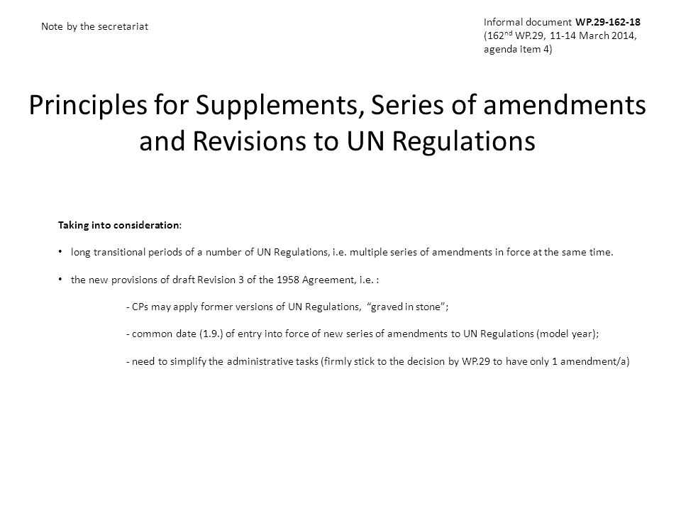 Principles for Supplements, Series of amendments and Revisions to UN Regulations Note by the secretariat Taking into consideration: long transitional periods of a number of UN Regulations, i.e.