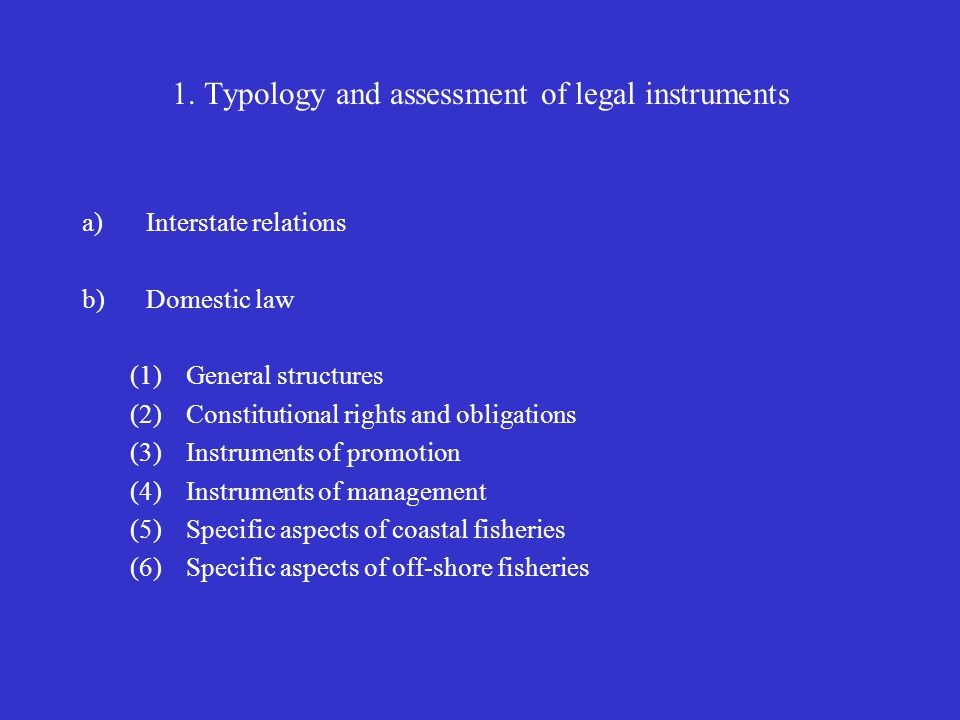 1. Typology and assessment of legal instruments a)Interstate relations b) Domestic law (1)General structures (2)Constitutional rights and obligations