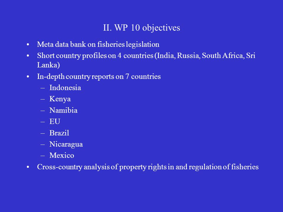 II. WP 10 objectives Meta data bank on fisheries legislation Short country profiles on 4 countries (India, Russia, South Africa, Sri Lanka) In-depth c