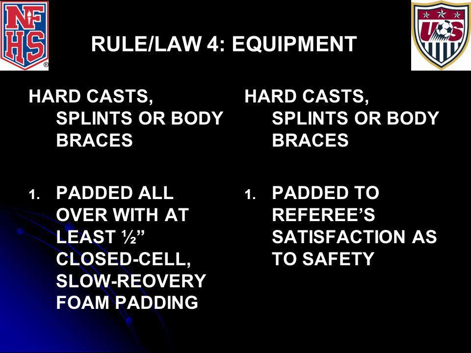 """RULE/LAW 4: EQUIPMENT HARD CASTS, SPLINTS OR BODY BRACES 1. 1. PADDED ALL OVER WITH AT LEAST ½"""" CLOSED-CELL, SLOW-REOVERY FOAM PADDING HARD CASTS, SPL"""