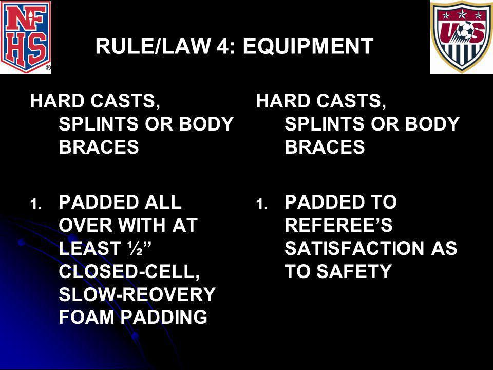 RULE/LAW 4: EQUIPMENT HARD CASTS, SPLINTS OR BODY BRACES 1.