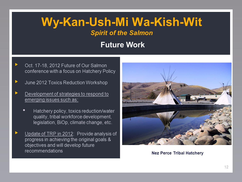 12 Wy-Kan-Ush-Mi Wa-Kish-Wit Spirit of the Salmon Future Work Oct.