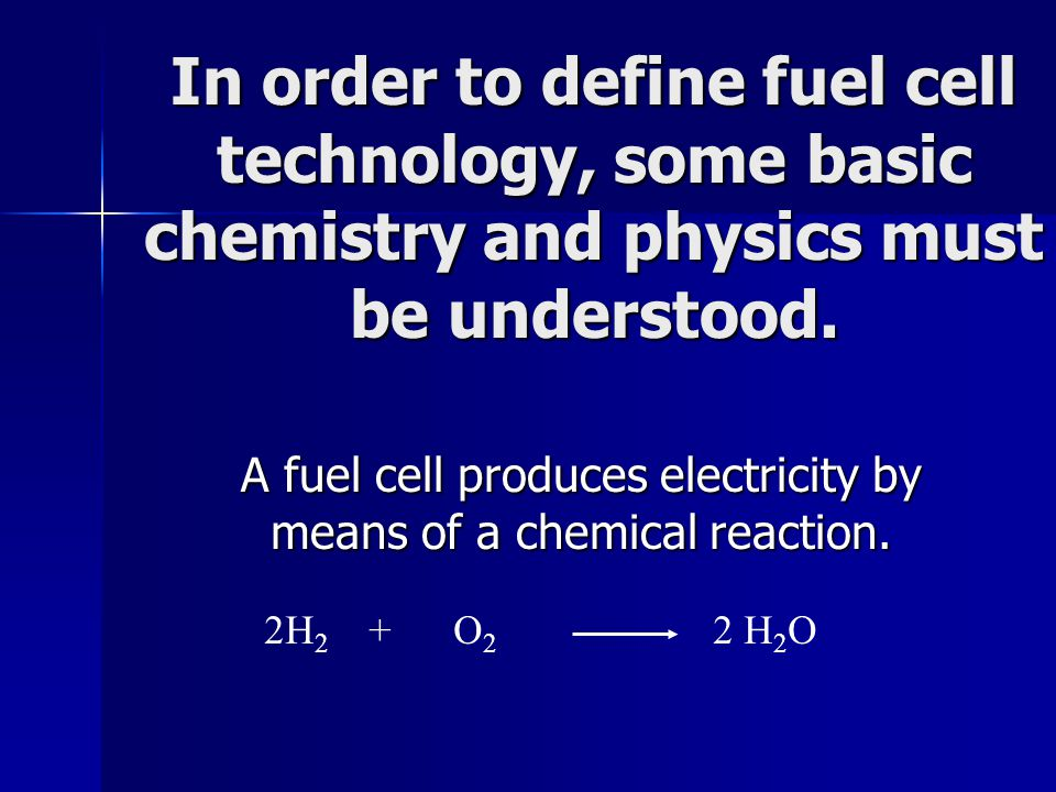Fuel Cell Operates as a Battery ElectrolyteH2H2 H2H2 O2O2 Catalyst Anode Cathode