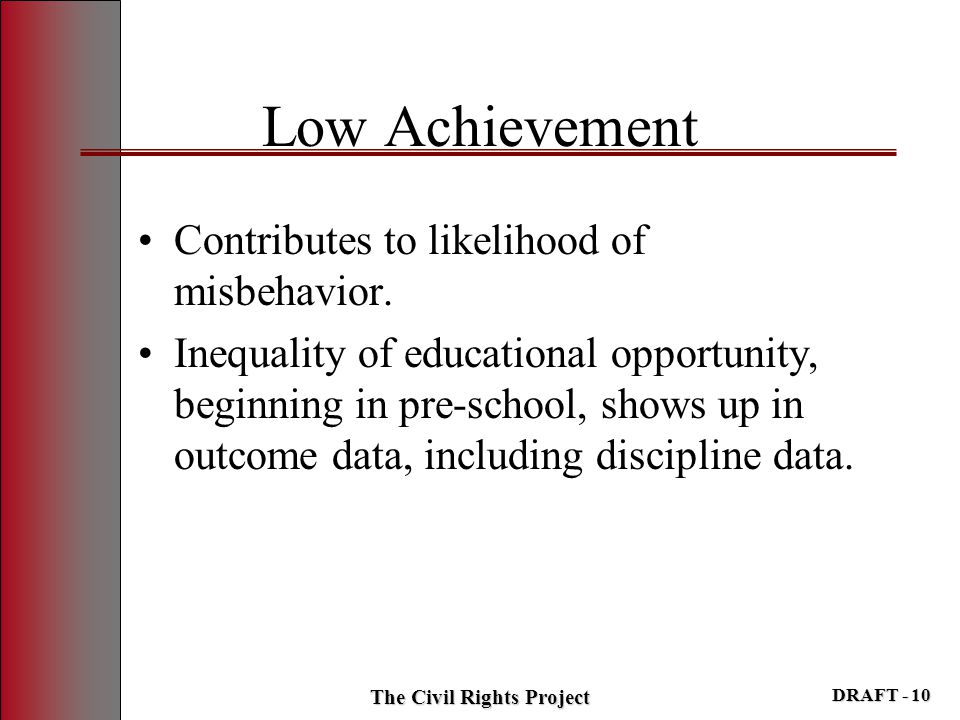 Low Achievement Contributes to likelihood of misbehavior. Inequality of educational opportunity, beginning in pre-school, shows up in outcome data, in