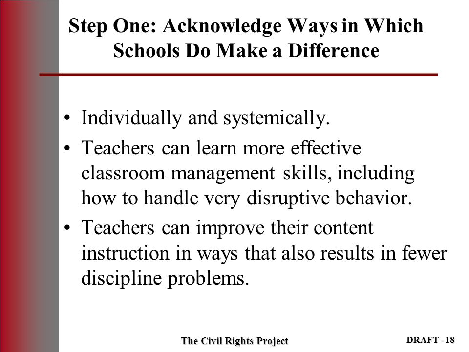 Step One: Acknowledge Ways in Which Schools Do Make a Difference Individually and systemically. Teachers can learn more effective classroom management
