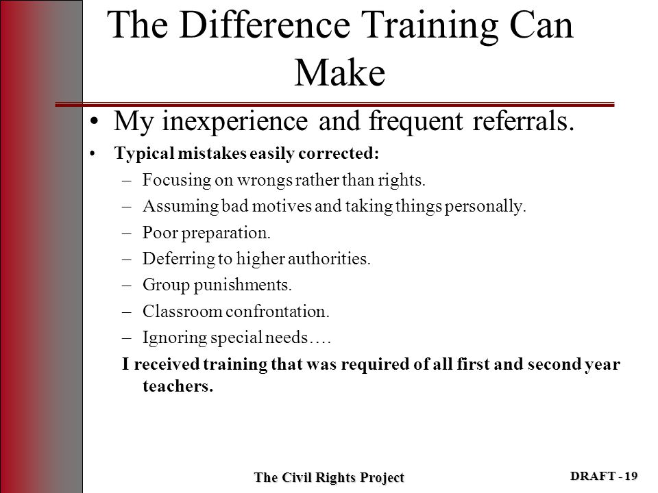 The Difference Training Can Make My inexperience and frequent referrals. Typical mistakes easily corrected: –Focusing on wrongs rather than rights. –A
