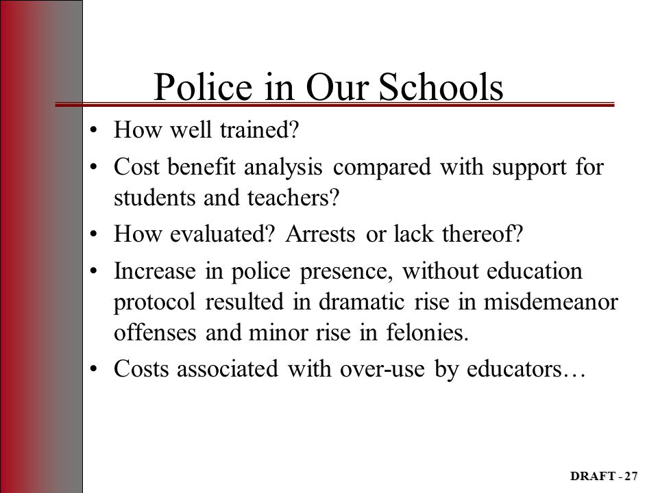 Police in Our Schools How well trained? Cost benefit analysis compared with support for students and teachers? How evaluated? Arrests or lack thereof?