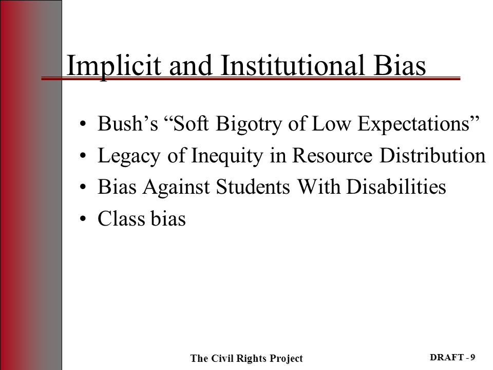 "The Civil Rights Project DRAFT - 9 Implicit and Institutional Bias Bush's ""Soft Bigotry of Low Expectations"" Legacy of Inequity in Resource Distributi"