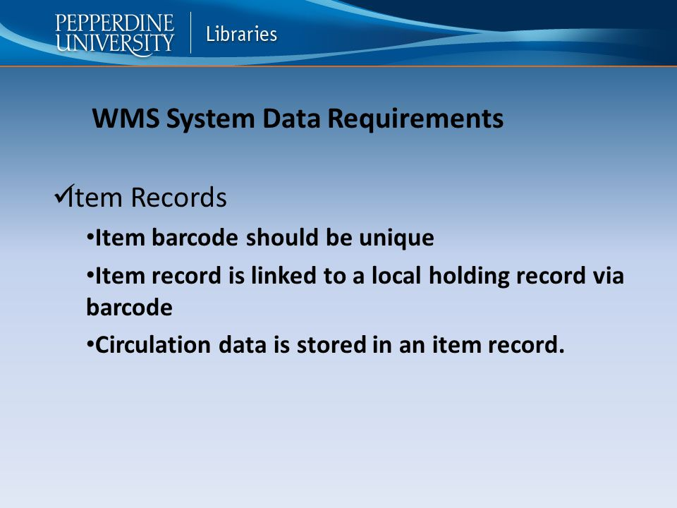 Item Records Item barcode should be unique Item record is linked to a local holding record via barcode Circulation data is stored in an item record.