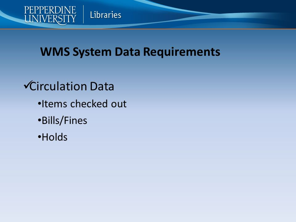 Circulation Data Items checked out Bills/Fines Holds WMS System Data Requirements