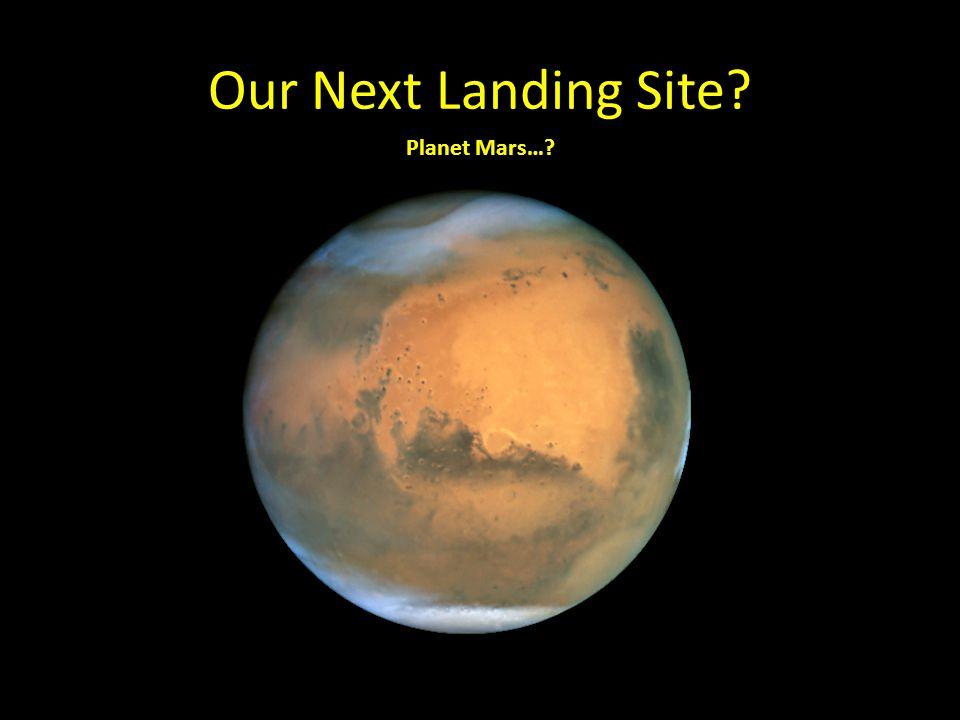 Our Next Landing Site Planet Mars…