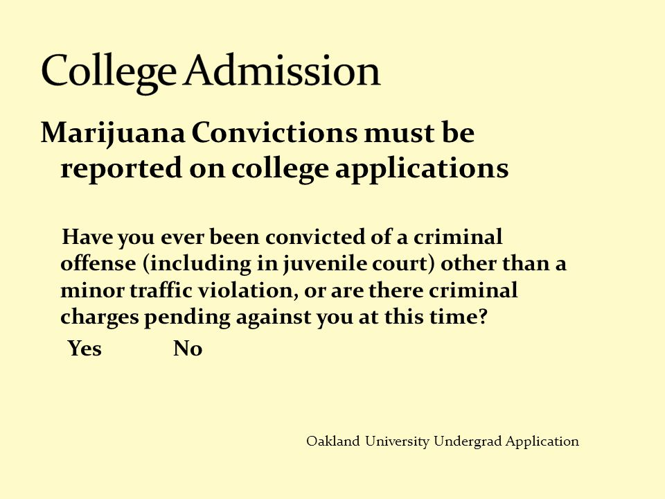 Marijuana Convictions must be reported on college applications Have you ever been convicted of a criminal offense (including in juvenile court) other