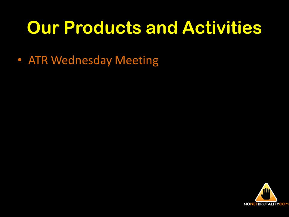 Our Products and Activities ATR Wednesday Meeting