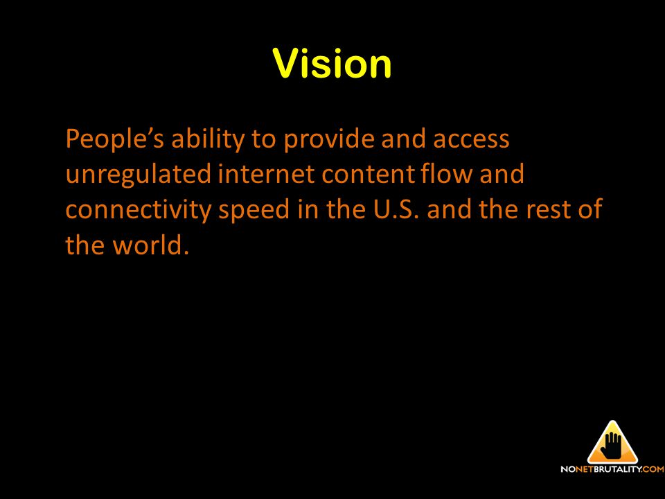 Vision People's ability to provide and access unregulated internet content flow and connectivity speed in the U.S.