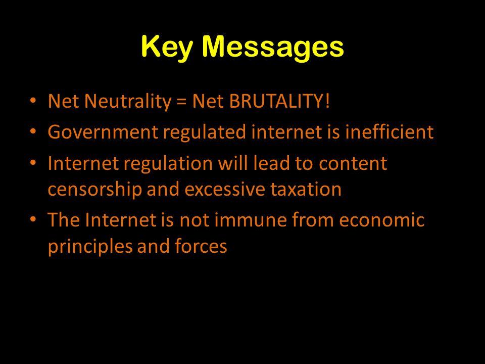 Key Messages Net Neutrality = Net BRUTALITY.