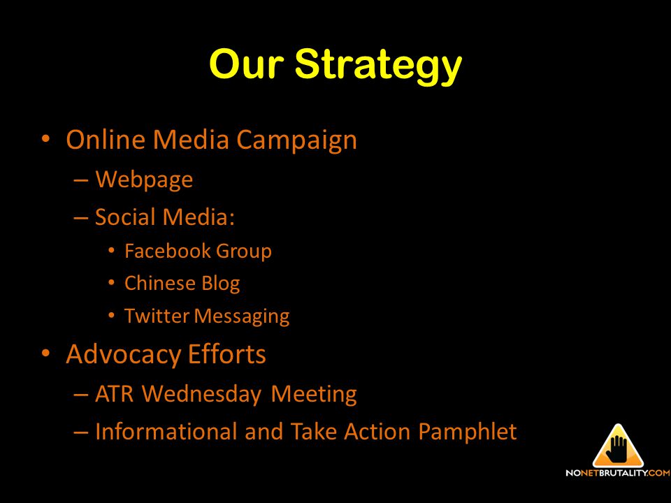 Our Strategy Online Media Campaign – Webpage – Social Media: Facebook Group Chinese Blog Twitter Messaging Advocacy Efforts – ATR Wednesday Meeting – Informational and Take Action Pamphlet