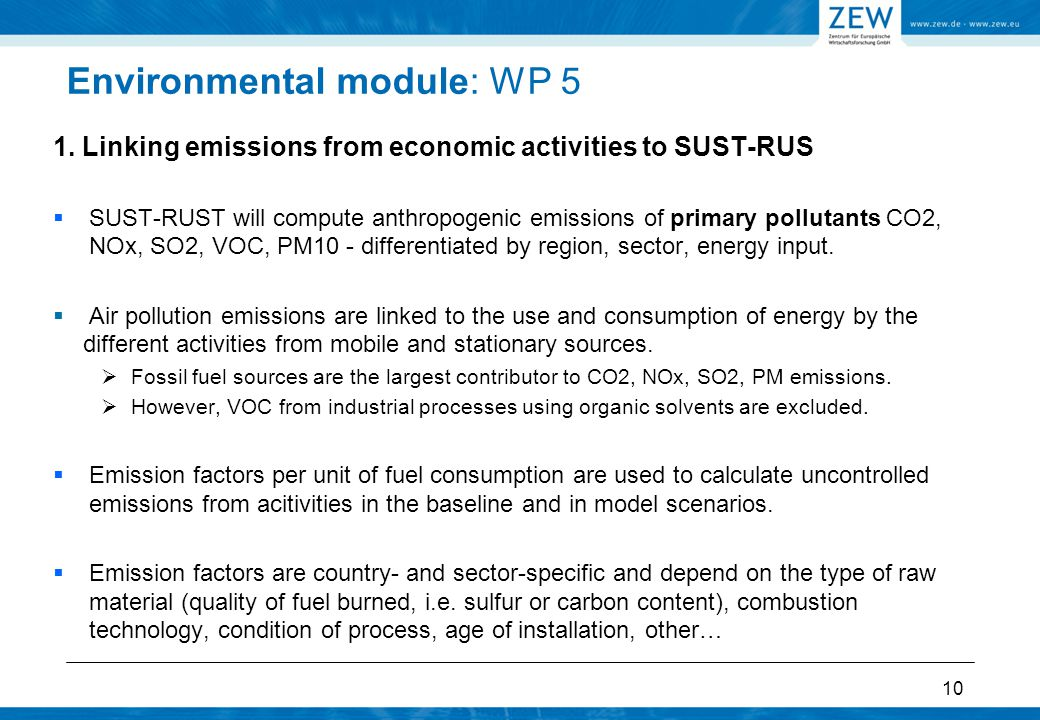 10 1. Linking emissions from economic activities to SUST-RUS  SUST-RUST will compute anthropogenic emissions of primary pollutants CO2, NOx, SO2, VOC