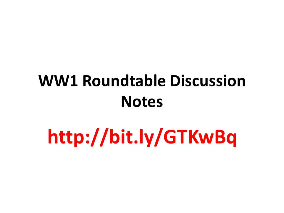 WW1 Roundtable Discussion Notes http://bit.ly/GTKwBq