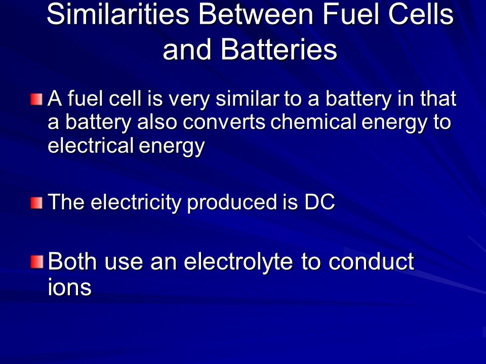 Similarities Between Fuel Cells and Batteries A fuel cell is very similar to a battery in that a battery also converts chemical energy to electrical e