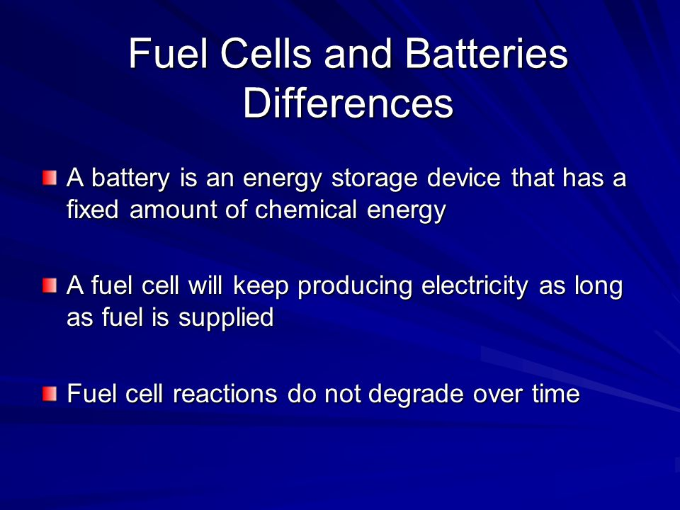 Fuel Cells and Batteries Differences A battery is an energy storage device that has a fixed amount of chemical energy A fuel cell will keep producing