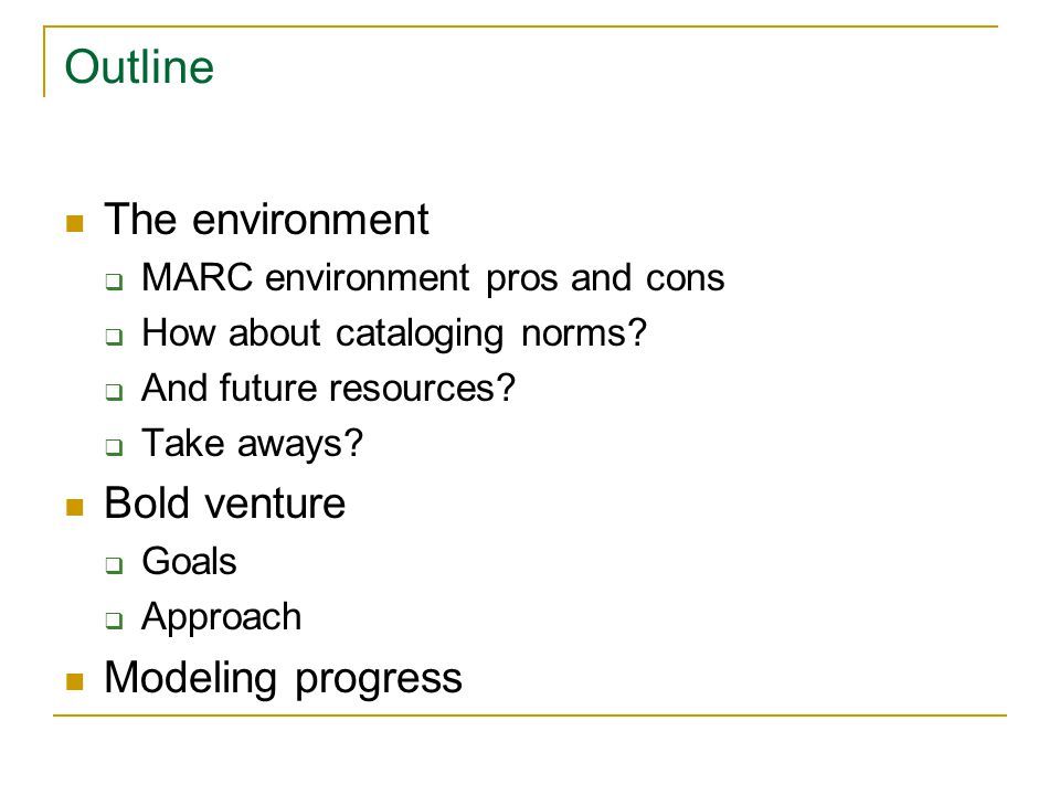 Outline The environment  MARC environment pros and cons  How about cataloging norms.