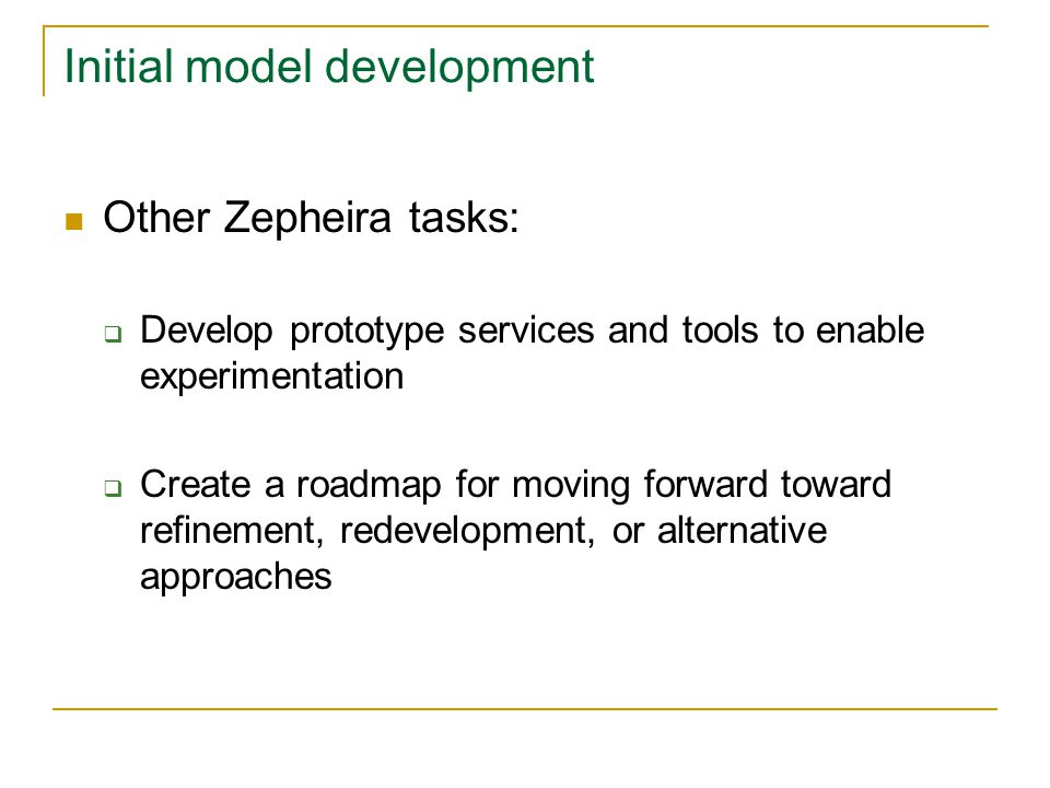 Initial model development Other Zepheira tasks:  Develop prototype services and tools to enable experimentation  Create a roadmap for moving forward toward refinement, redevelopment, or alternative approaches