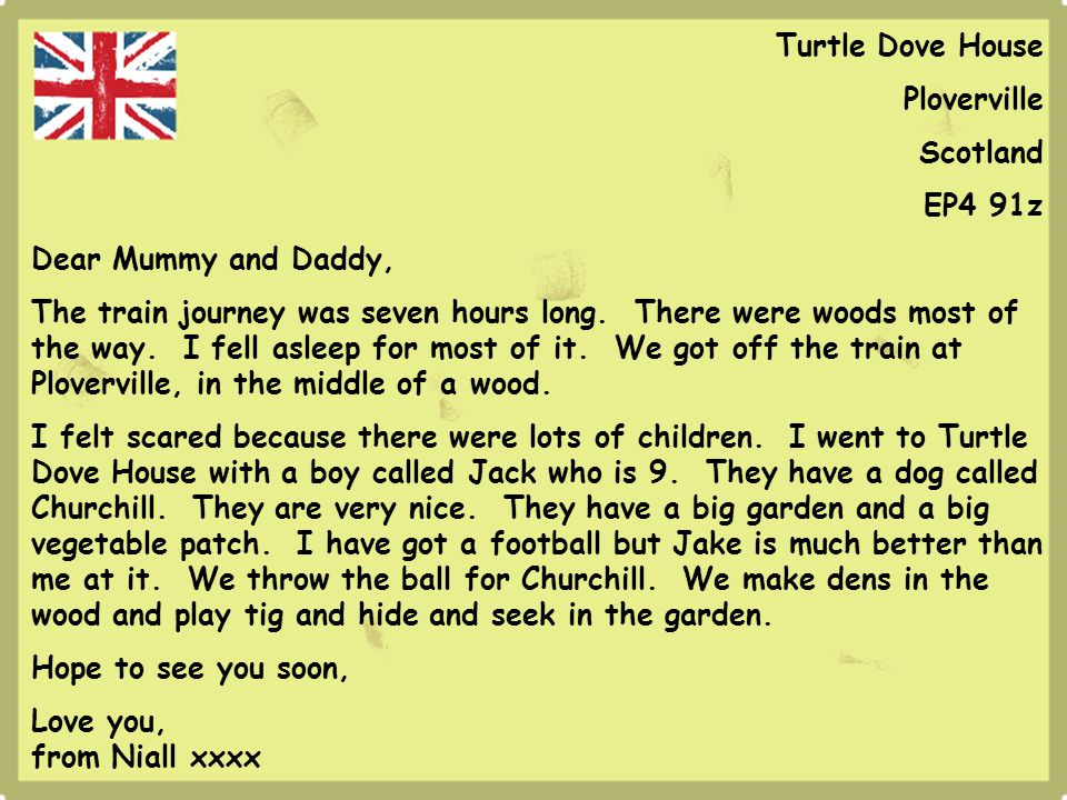 Turtle Dove House Ploverville Scotland EP4 91z Dear Mummy and Daddy, The train journey was seven hours long.