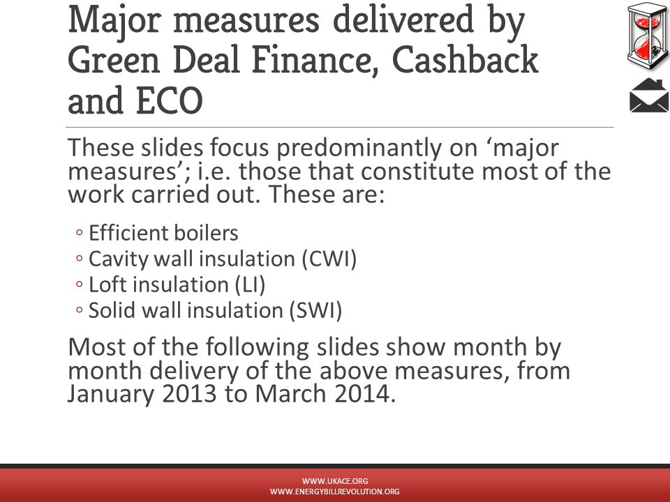 Major measures delivered by Green Deal Finance, Cashback and ECO These slides focus predominantly on 'major measures'; i.e.