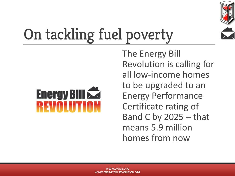 On tackling fuel poverty The Energy Bill Revolution is calling for all low-income homes to be upgraded to an Energy Performance Certificate rating of