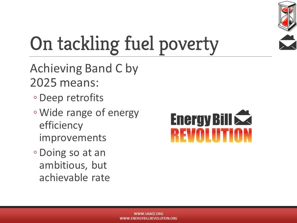On tackling fuel poverty Achieving Band C by 2025 means: ◦Deep retrofits ◦Wide range of energy efficiency improvements ◦Doing so at an ambitious, but