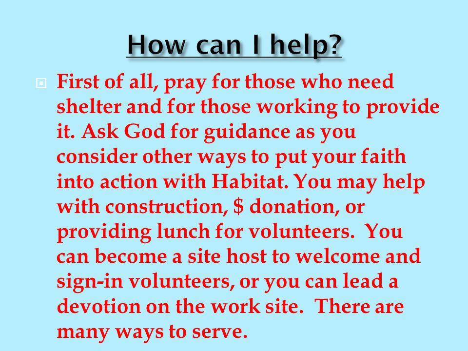  First of all, pray for those who need shelter and for those working to provide it.