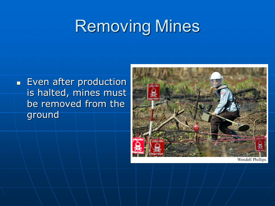 Removing Mines Even after production is halted, mines must be removed from the ground Even after production is halted, mines must be removed from the ground