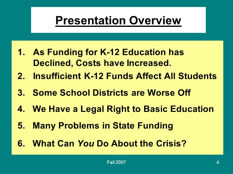 Fall 20074 Presentation Overview 1.As Funding for K-12 Education has Declined, Costs have Increased.
