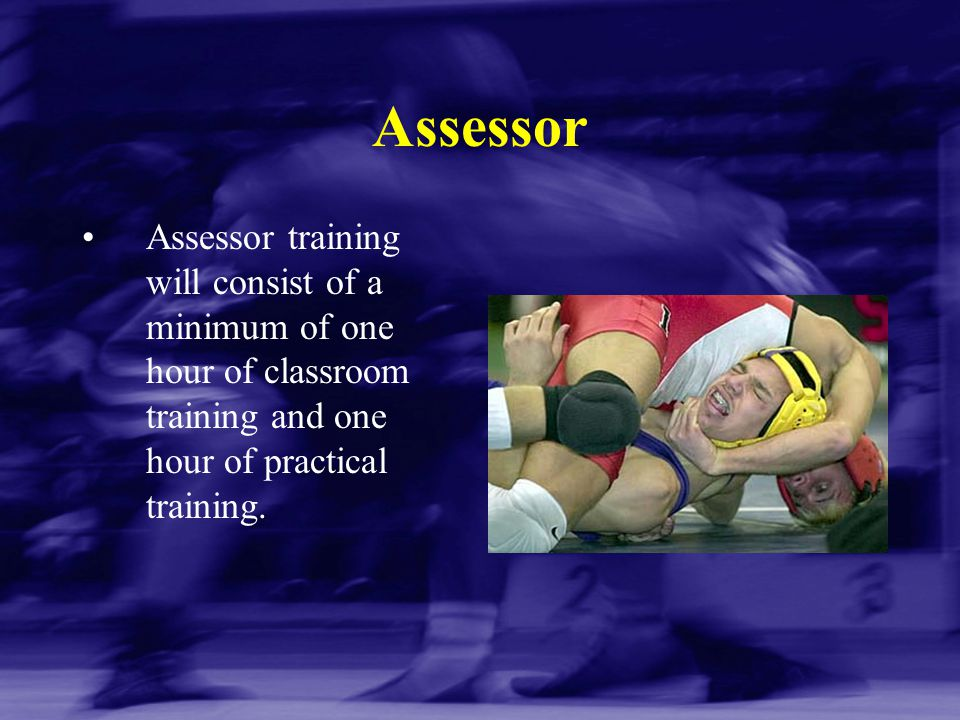 Assessor Assessor training will consist of a minimum of one hour of classroom training and one hour of practical training.