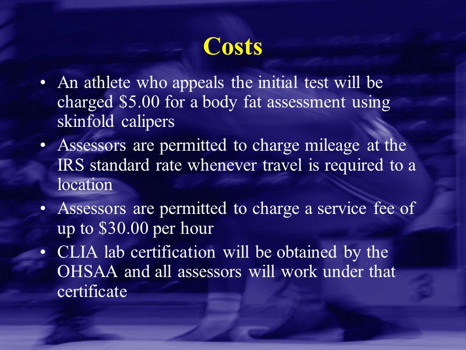 Costs An athlete who appeals the initial test will be charged $5.00 for a body fat assessment using skinfold calipers Assessors are permitted to charg
