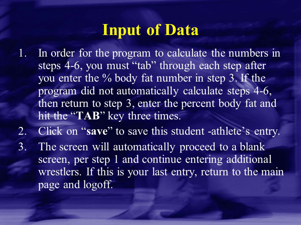 "Input of Data 1.In order for the program to calculate the numbers in steps 4-6, you must ""tab"" through each step after you enter the % body fat number"