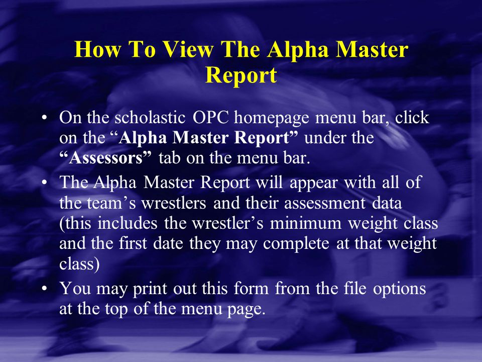 "How To View The Alpha Master Report On the scholastic OPC homepage menu bar, click on the ""Alpha Master Report"" under the ""Assessors"" tab on the menu"