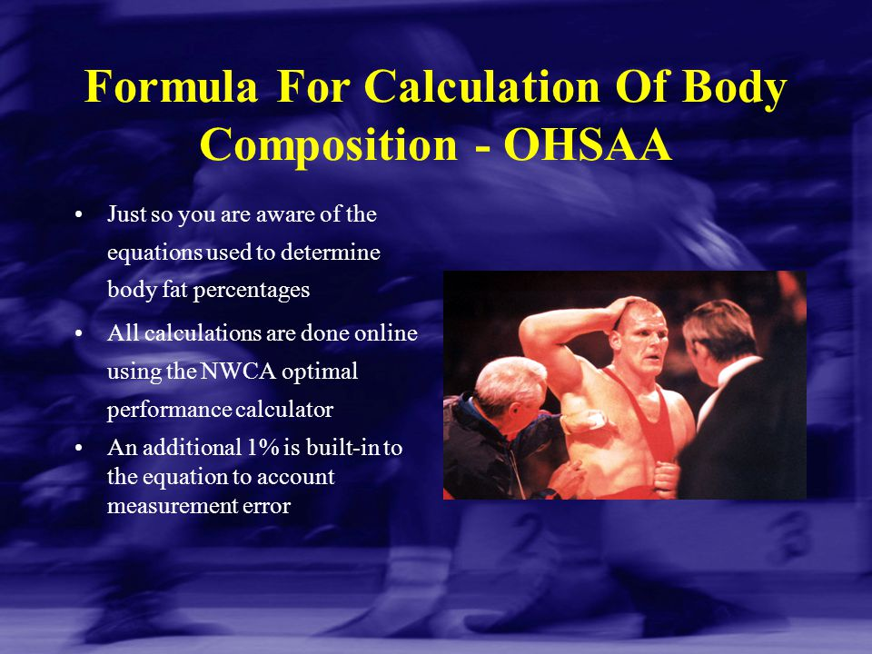 Formula For Calculation Of Body Composition - OHSAA Just so you are aware of the equations used to determine body fat percentages All calculations are