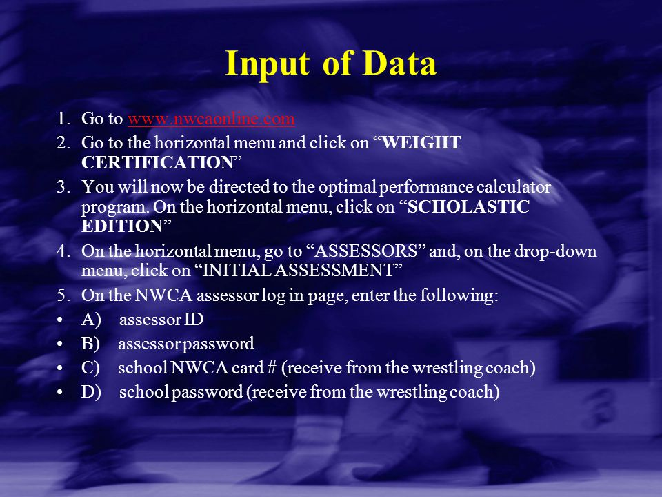 "Input of Data 1.Go to www.nwcaonline.comwww.nwcaonline.com 2.Go to the horizontal menu and click on ""WEIGHT CERTIFICATION"" 3.You will now be directed"