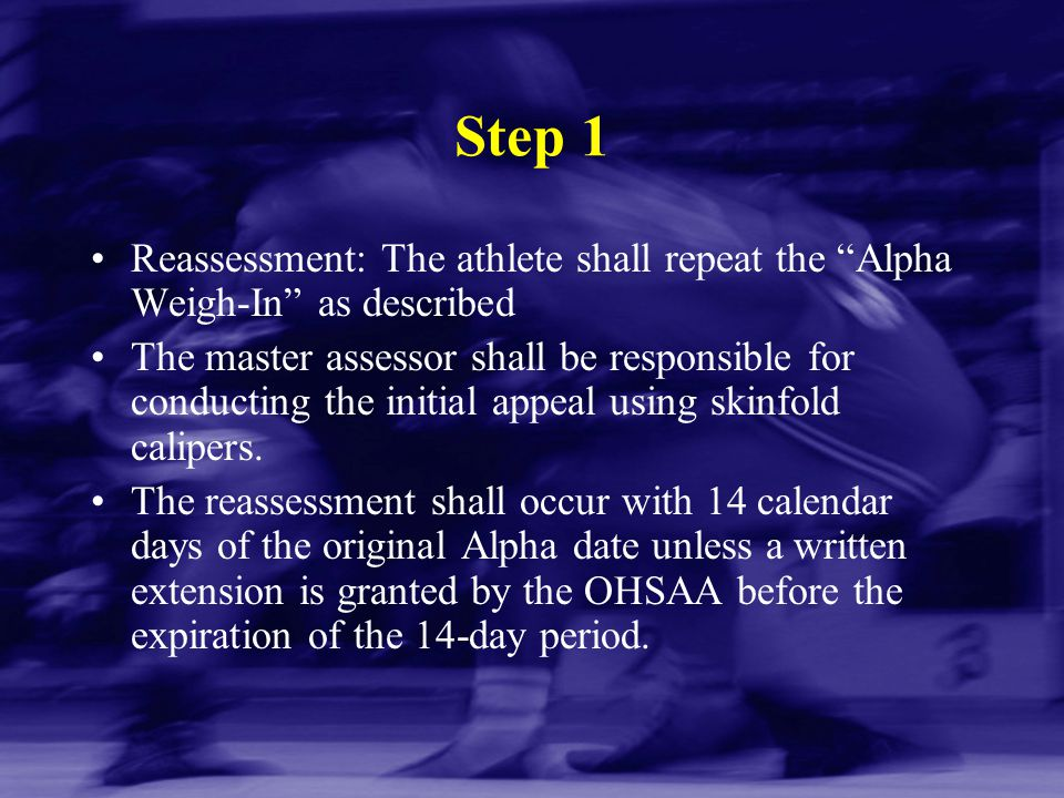 "Step 1 Reassessment: The athlete shall repeat the ""Alpha Weigh-In"" as described The master assessor shall be responsible for conducting the initial ap"