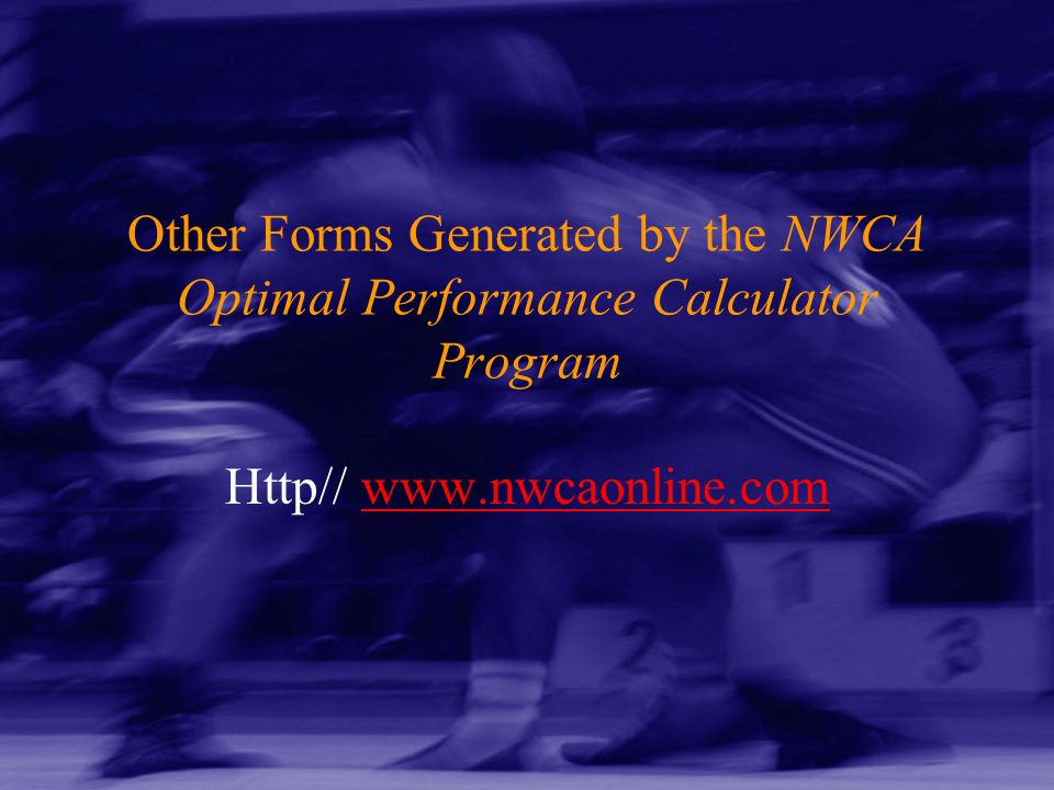 Http// www.nwcaonline.comwww.nwcaonline.com Other Forms Generated by the NWCA Optimal Performance Calculator Program