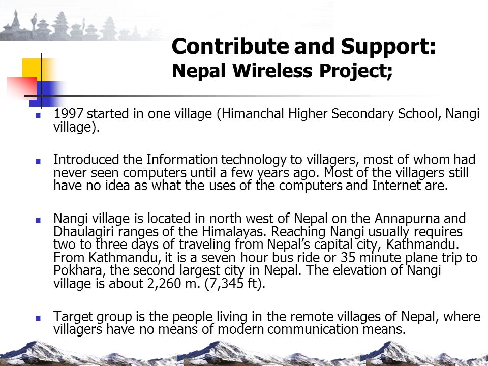 Contribute and Support: Nepal Wireless Project; 1997 started in one village (Himanchal Higher Secondary School, Nangi village). Introduced the Informa