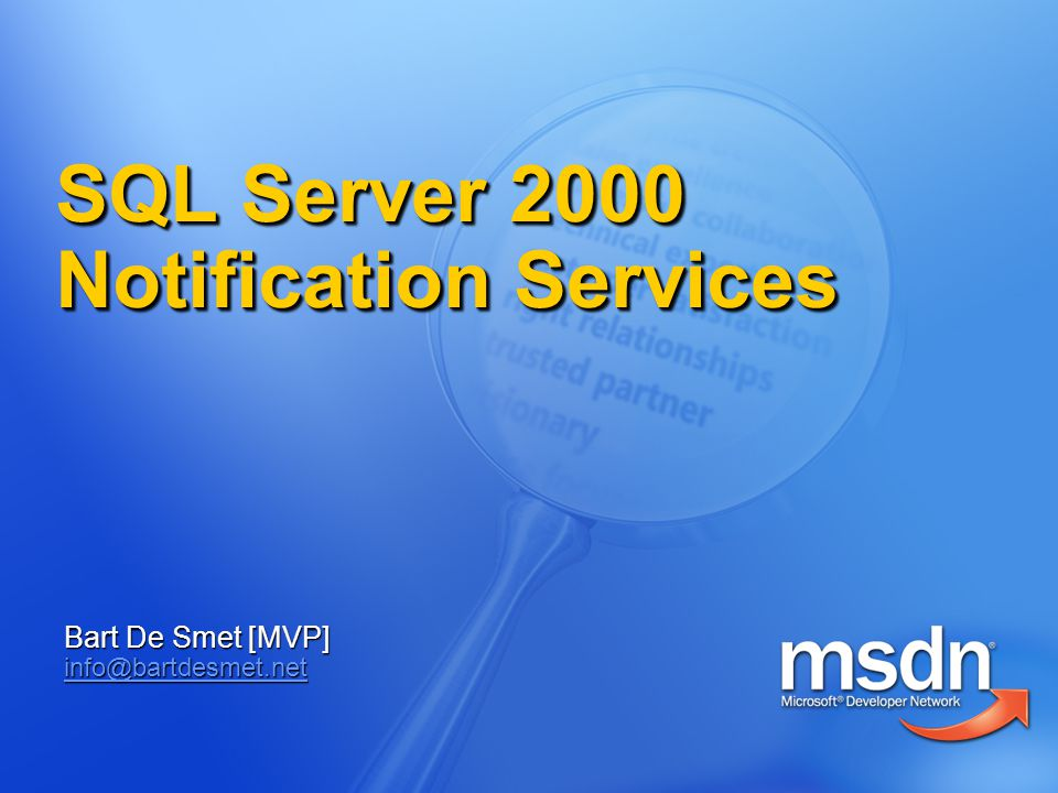SQL Server 2000 Notification Services Bart De Smet [MVP] info@bartdesmet.net