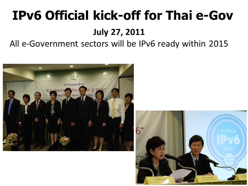 IPv6 Official kick-off for Thai e-Gov July 27, 2011 All e-Government sectors will be IPv6 ready within 2015