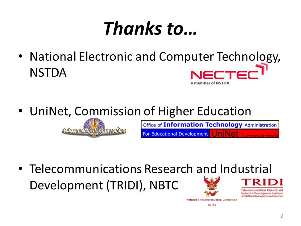 Thanks to… National Electronic and Computer Technology, NSTDA UniNet, Commission of Higher Education Telecommunications Research and Industrial Development (TRIDI), NBTC 2
